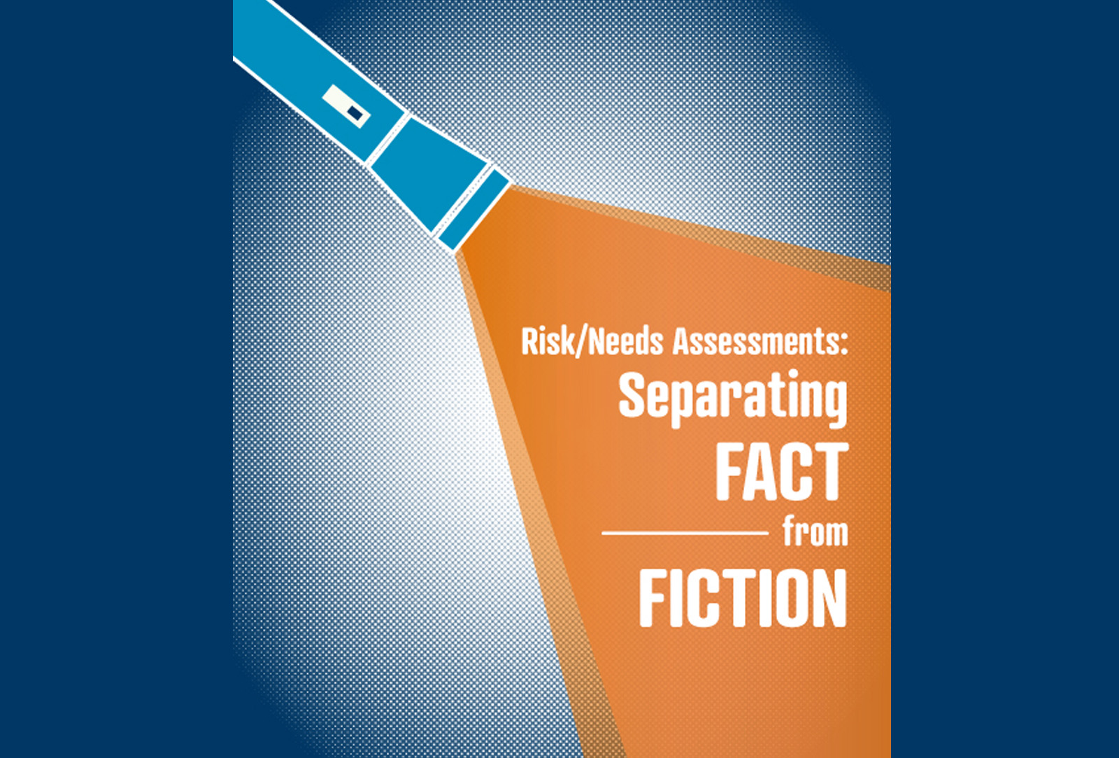 Risk/Needs Assessments: Separating Fact from Fiction